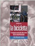 La bicicletta. Il grande manuale illustrato della manutenzione per bici da strada e mountain...
