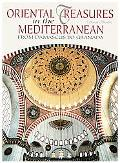 Oriental Treasures In The Mediterranean From Damascus To Granada
