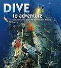 Dive to Adventure: Exploring the World's Most Famous Wrecks (Secrets of the Sea)