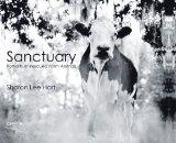 Sharon Lee Hart: Sanctuary : Portraits of Rescued Farm AnimalsAnimals