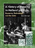 History of Brewing in Holland 900-1900 Economy, Technology and the State