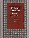 Mediaeval Manichaean Book Art A Codicological Study of Iranian And Turkic Illuminated Book F...