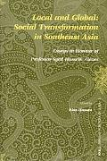 Local And Global Social Transformation in Southeast Asia; Essays In Honour Of Professor Syed...
