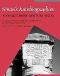 Sinan's Autobiographies Five Sixteenth-Century Texts