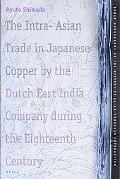 Intra-asian Trade in Japanese Copper by the Dutch East India Company During the Eighteenth C...