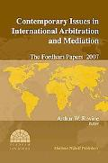 Contemporary Issues in International Arbitration and Mediation: The Fordham Papers 2007