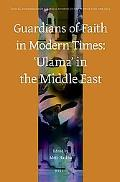Guardians of Faith in Modern Times: ?Ulama? in the Middle East