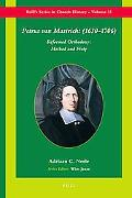 Petrus Van Mastricht (1630-1706): Reformed Orthodoxy: Method and Piety (Brill's Series in Ch...