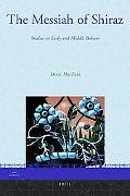 The Messiah of Shiraz: Studies in Early and Middle Babism
