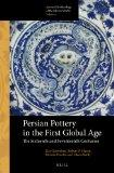 Persian Pottery in the First Global Age: The Sixteenth and Seventeenth Centuries (Arts and A...