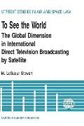 To See the World The Global Dimension in International Direct Television Broadcasting by Sat...