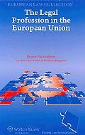 The Legal Profession in the European Union (Kluwer European Law Collection)