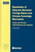 Resolution of Disputes Between Foreign Banks and Chinese Sovereign Borrowers Public and Priv...