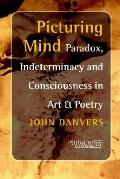 Picturing Mind. Paradox, Indeterminacy And Consciousness in Art & Poetry