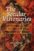 Secular Visionaries : Aestheticism and New Zealand Short Fiction in the Twentieth Century