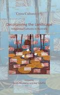 Decolonizing the Landscape: Indigenous Cultures in Australia (Cross/Cultures - Readings in t...