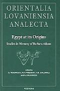 Egypt at Its Origins Studies in Memory of Barbara Adams Proceedings of the International Con...