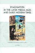 Imagination in the Later Middle Ages and Early Modern Times