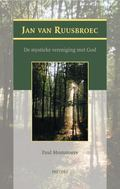 Jan van Ruusbroec: de mystieke vereniging met God (Dutch Edition)