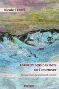 Forme Et Sens Des Mots Du Tunumiisut. Lexique Inuit Du Groenland Oriental: Lexique-Tunumiisu...