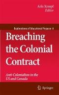 Breaching the Colonial Contract: Anti-Colonialism in the US and Canada (Explorations of Educ...