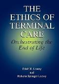 Ethics of Terminal Care : Orchestrating the End of Life