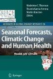Seasonal Forecasts, Climatic Change and Human Health: Health and Climate (Advances in Global...