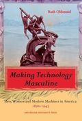Making Technology Masculine Men, Women and Modern Machines in America, 1870-1945