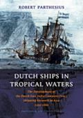 Dutch Ships in Tropical Waters: The Development of the Dutch East India Company (VOC) Shippi...