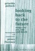 Looking Back to the Future Essays on Art, Life and Death