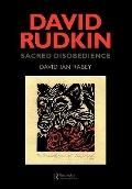 David Rudkin Sacred Disobedience An Expository Study of His Drama, 1959-1994