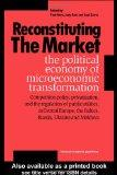 Reconstituting the Market The Political Economy of Microeconomic Transformation