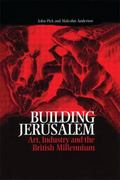 Building Jerusalem Art, Industry and the British Millennium