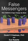 False Messengers How Addictive Drugs Change the Brain