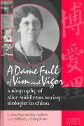 Dame Full of VIM and Vigor: A Biography of Alice Middleton Boring: Biologist in China - Mari...