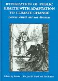Integration of Public Health With Adaptation to Climate Change Lessons Learned And New Direc...