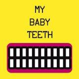 My Baby Teeth