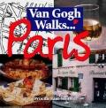 Van Gogh Walks. . . . Paris : Artists and Their Journeys Travel Guide