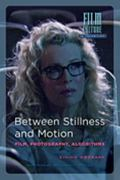 Between Stillness and Motion: Film, Photography, Algorithms (Amsterdam University Press - Fi...