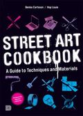 Street Art Cookbook: A Guide to Techniques and Materials