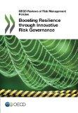 Boosting Resilience through Innovative Risk Governance (Oecd Reviews of Risk Management Poli...