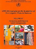 IARC Monographs on the Evaluation of Carcinogenic Risks to Humans Inorganic and Organic Lead...