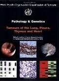 Pathology & Genetics of Tumours of the Lung, Thymus And Heart