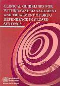 Clinical Guidelines for Withdrawal Management and Treatment of Drug Dependence in Closed Set...