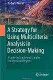 A Strategy for Using Multicriteria Analysis in Decision-Making: A Guide for Simple and Compl...