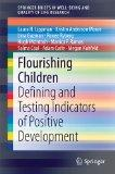 Flourishing Children: Defining and Testing Indicators of Positive Development (SpringerBrief...