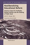 Neoliberalizing Educational Reform : America's Quest for Profitable Market-Colonies and the ...