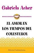 Amor En Los Tiempos Del Colesterol/ Love in the Times of Cholesterol