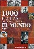 Mil fechas que hicieron historia en el mundo - siglo XX / 1000 dates that made history in the world - XX century (Spanish Edition)