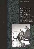 Middle East in the American Quest for World Order: Ideas of Power, Economics, and Social Dev...